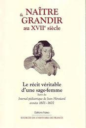 Naître et grandir au XVII siècle ; le récit véritable d'une sage-femme ; journal pédiatrique de Jean Hérouard, années 1601-1602 - Intérieur - Format classique