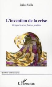 L'invention de la crise ; escroquerie sur un futur en perdition - Couverture - Format classique