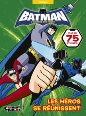 Batman ; l'alliance des héros ; les héros se réunissent - Couverture - Format classique