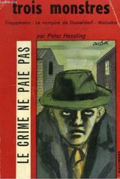Trois Monstres. Troppmann, Le Vampire De Dusseldorf, Matuska. Collection Le Crime Ne Paie Pas N° 3 - Couverture - Format classique