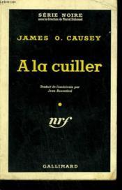 A La Cuiller. ( Killer Take All). Collection : Serie Noire N° 431 - Couverture - Format classique