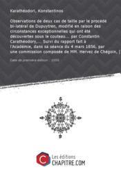 Observations de deux cas de taille par le procédé bi-latéral de Dupuytren, modifié en raison des circonstances exceptionnelles qui ont été découvertes sous le couteau... par Constantin Carathéodory,... Suivi du rapport fait à l'Académie, dans sa séance du 4 mars 1856, par une commission composée de MM. Hervez de Chégoin, Amussat et Ségalas, rapporteur [Edition de 1856] - Couverture - Format classique