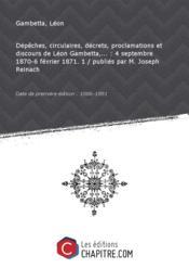Dépêches, circulaires, décrets, proclamations et discours de Léon Gambetta,... : 4 septembre 1870-6 février 1871. 1 / publiés par M. Joseph Reinach [Edition de 1886-1891] - Couverture - Format classique