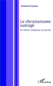 Le christianisme outragé ; la misère religieuse en procès - Couverture - Format classique