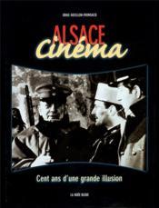 Alsace cinéma ; cent ans d'une grande illusion - Couverture - Format classique