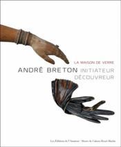 Andre breton - la maison de verre - initiateur decouvreur - Couverture - Format classique
