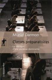 Classes préparatoires ; la fabrique d'une jeunesse dominante - Couverture - Format classique