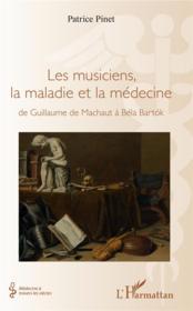 Les musiciens, la maladie et la médecine ; de Guillaume de Machaut à Béla Bartók - Couverture - Format classique