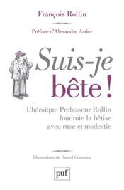 Suis-je bête ! l'héroïque Professeur Rollin foudroie la bêtise avec ruse et modestie - Couverture - Format classique