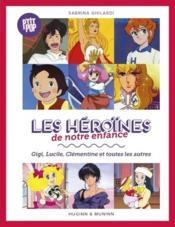 Les héroïnes de notre enfance ; Gigi, Lucile, Clémentine et toutes les autres - Couverture - Format classique