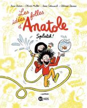 Les idées folles d'Anatole t.1 ; splatch ! - Couverture - Format classique