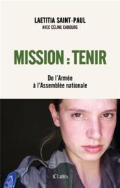 Mission : tenir ; de l'armée à l'Assemblée nationale - Couverture - Format classique
