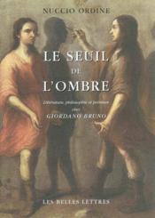Le seuil de l'ombre ; littérature, philosophie et peinture chez Giordano Bruno - Couverture - Format classique
