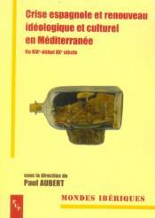 Crise espagnole et renouveau ideologique et culturel en mediterranee fin xixe-debut xxe siecle - Couverture - Format classique