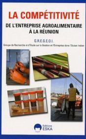 La compétitivité de l'entreprise agroalimentaire à la Réunion - Couverture - Format classique
