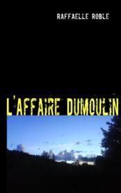 L'affaire Dumoulin ; les sacrifiés de Saint-Jean - Couverture - Format classique