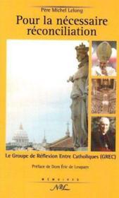 Pour la nécessaire réconciliation ; le groupe de réflexion entre Catholiques (GREC) - Couverture - Format classique