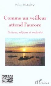 Comme Un Veilleur Attend L'Aurore ; Ecritures, Religions Et Modernite - Intérieur - Format classique