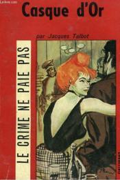 Casque D'Or. Collection Le Crime Ne Paie Pas N° 4 - Couverture - Format classique