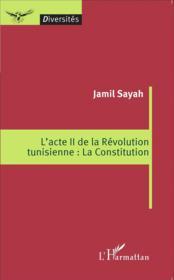 L'acte II de la révolution tunisienne : la constitution - Couverture - Format classique