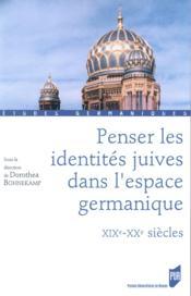 Penser les identités juives dans l'espace germanique, XIX-XXe siècles - Couverture - Format classique