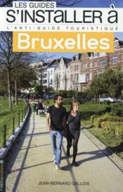 LES GUIDES S'INSTALLER A ; Bruxelles - Couverture - Format classique
