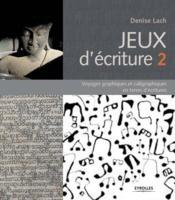 Jeux d'écriture 2 ; voyages graphiques et calligraphiques en terres d'écritures - Couverture - Format classique