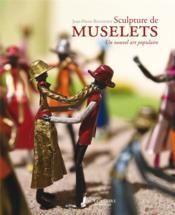 Sculpture de muselets, un nouvel art populaire - Couverture - Format classique