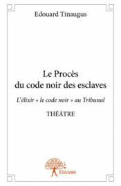 Le procès du code noir des esclaves - Couverture - Format classique