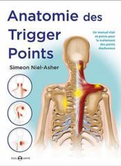 Anatomie des trigger points ; un manuel clair et précis pour le traitement des points douloureux - Couverture - Format classique