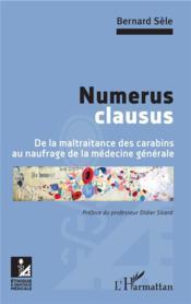 Numerus clausus ; de la maltraitance des carabins au naufrage de la médecine générale - Couverture - Format classique