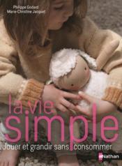 La vie simple ; 50 activités pour reconnecter l'enfant et la nature - Couverture - Format classique