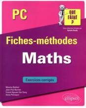 Maths ; PC/PC* ; fiches-méthodes; exercices corrigés - Couverture - Format classique