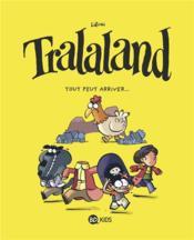 Tralaland T.3 ; ttout peut arriver... - Couverture - Format classique