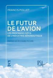 Le futur de l'avion ; les prochains défis de l'industrie aéronautique - Couverture - Format classique