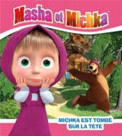 Masha et Michka ; Michka est tombé sur la tête - Couverture - Format classique