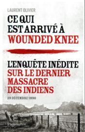 Ce qui est arrivé à Wounded Knee ; l'enquête inédite sur le dernier massacre des indiens, 29 décembre 1890 - Couverture - Format classique