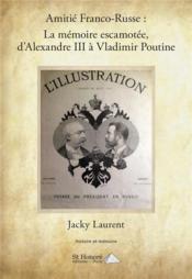 Amitié franco-russe : la mémoire escamotée, d'Alexandre III à Vladimir Poutine - Couverture - Format classique