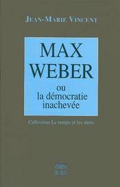 Max Weber ou la démocratie inachevée - Couverture - Format classique