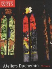 Connaissance Des Arts ; Ateliers Duchemin ; Vitraux - Couverture - Format classique