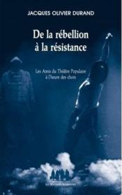 De la rébellion à la résistance ; les amis du théâtre populaire à l'heure des choix - Couverture - Format classique