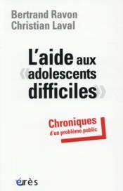 L'aide aux adolescents difficiles ; chroniques d'un problème public - Couverture - Format classique