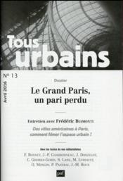 REVUE TOUS URBAINS N.13 ; le Grand Paris, un pari perdu - Couverture - Format classique