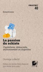 La passion du schiste ; capitalisme, démocratie, environnement en Argentine - Couverture - Format classique