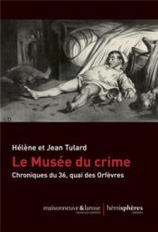 Le musée du crime ; chroniques du 36, quai des Orfèvres - Couverture - Format classique