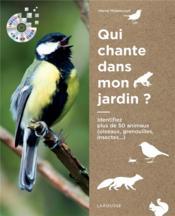Qui chante dans mon jardin ? ; identifiez plus de 50 animaux (oiseaux, grenouilles, insectes...) - Couverture - Format classique