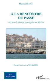 À la rencontre du passé ; 112 ans de présence française en Algérie - Couverture - Format classique