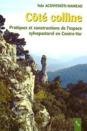 Côte colline ; pratiques et construction de l'espace sylviopastoral en Centre-Var - Couverture - Format classique