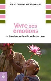 Vivre ses émotions ; ou l'intelligence émotionnelle pour tous - Couverture - Format classique