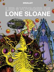 Lone Sloane ; les 6 voyages de lone Sloane (édition 2012) - Couverture - Format classique